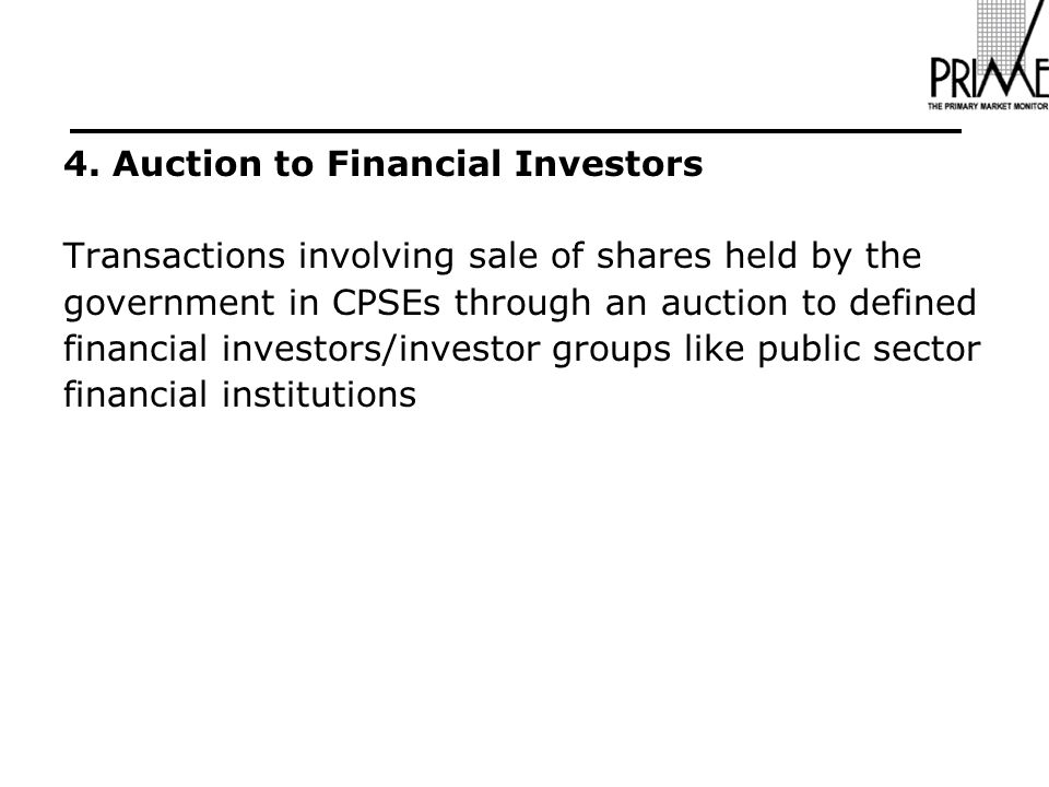 4. Auction to Financial Investors Transactions involving sale of shares held by the government in CPSEs through an auction to defined financial invest