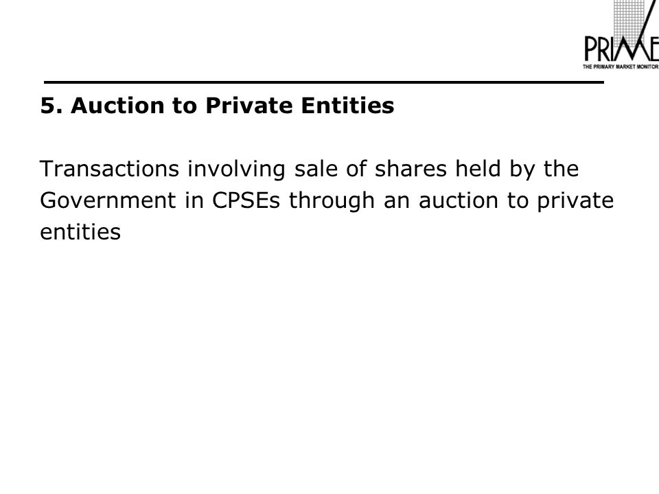 5. Auction to Private Entities Transactions involving sale of shares held by the Government in CPSEs through an auction to private entities