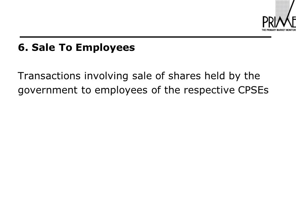 6. Sale To Employees Transactions involving sale of shares held by the government to employees of the respective CPSEs
