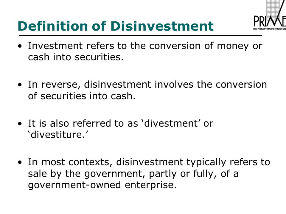 Definition of Disinvestment Investment refers to the conversion of money or cash into securities.
