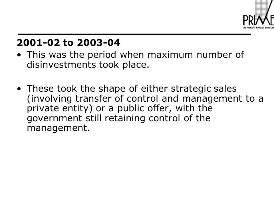 2001-02 to 2003-04 This was the period when maximum number of disinvestments took place.