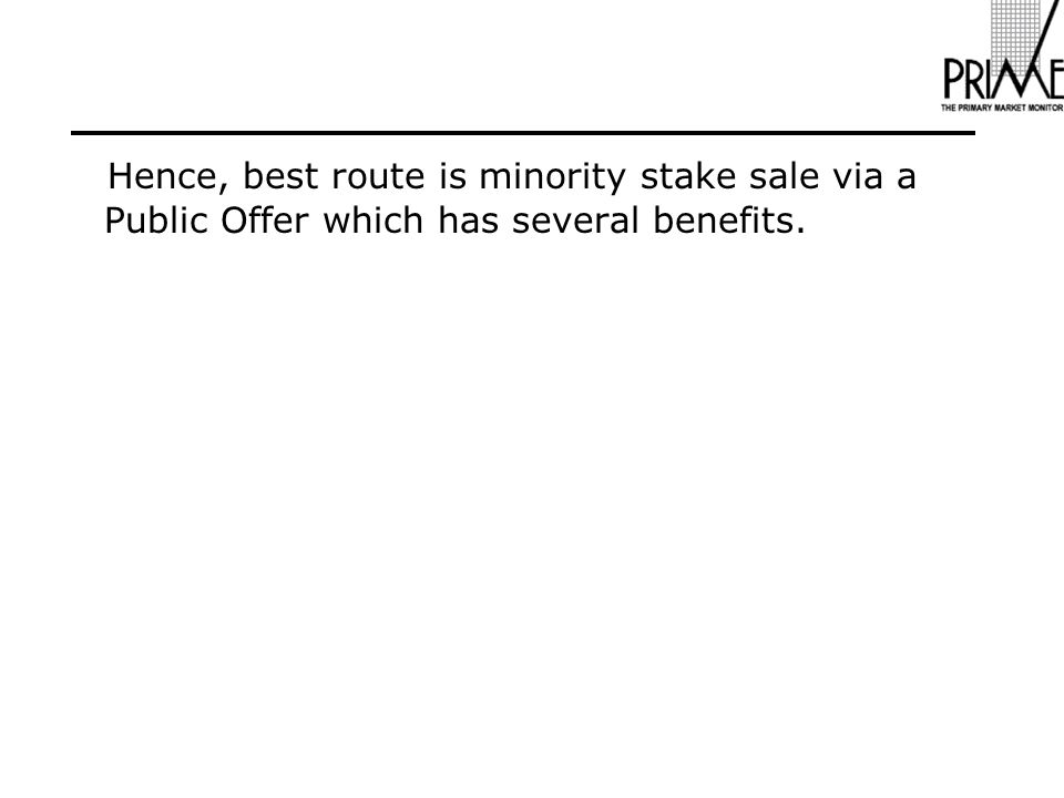 Hence, best route is minority stake sale via a Public Offer which has several benefits.