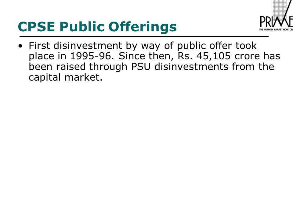 CPSE Public Offerings First disinvestment by way of public offer took place in 1995-96.