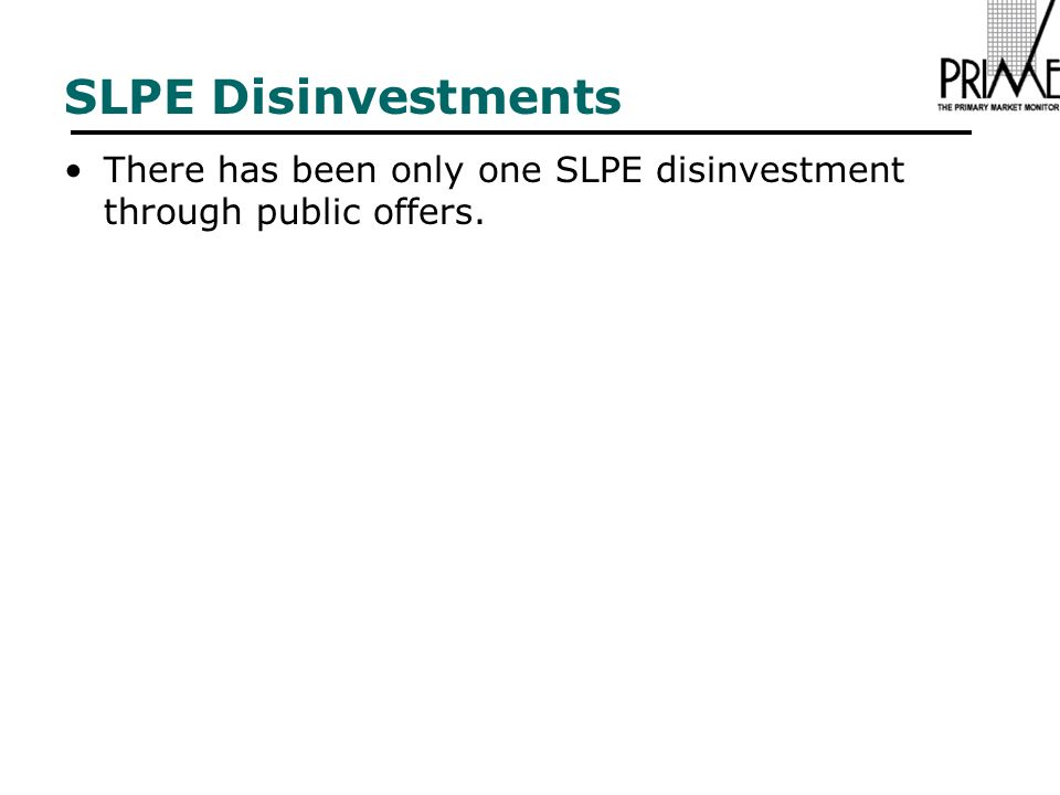 SLPE Disinvestments There has been only one SLPE disinvestment through public offers.
