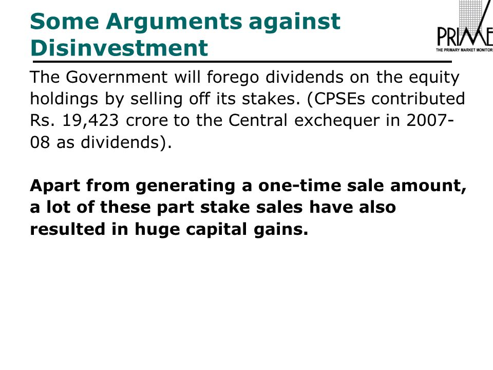 Some Arguments against Disinvestment The Government will forego dividends on the equity holdings by selling off its stakes.