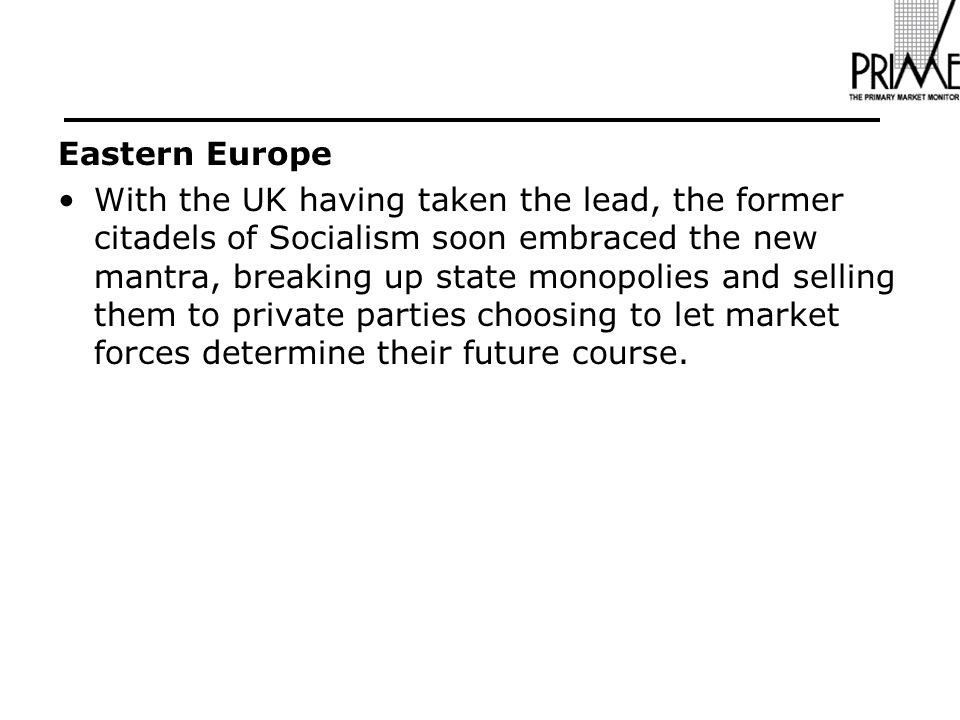 Eastern Europe With the UK having taken the lead, the former citadels of Socialism soon embraced the new mantra, breaking up state monopolies and selling them to private parties choosing to let market forces determine their future course.
