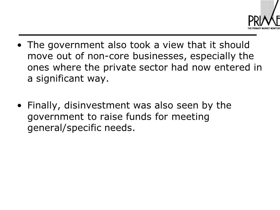 The government also took a view that it should move out of non-core businesses, especially the ones where the private sector had now entered in a significant way.