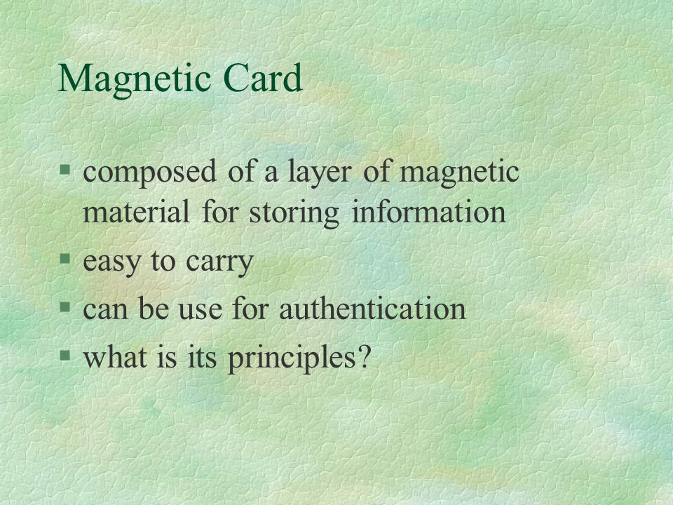 Information on Magnetic Card §the stripe is 8.5cm X 1.2cm §data is constructed based on ISO 7811/2 §maximum 3 stripes §can store around 1K bits
