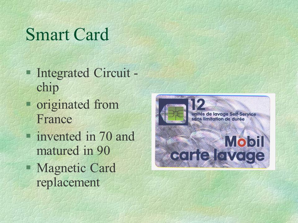 Types of Smart Card §Memory Card §MPU IC card §Crypto- processor card §Contactless card