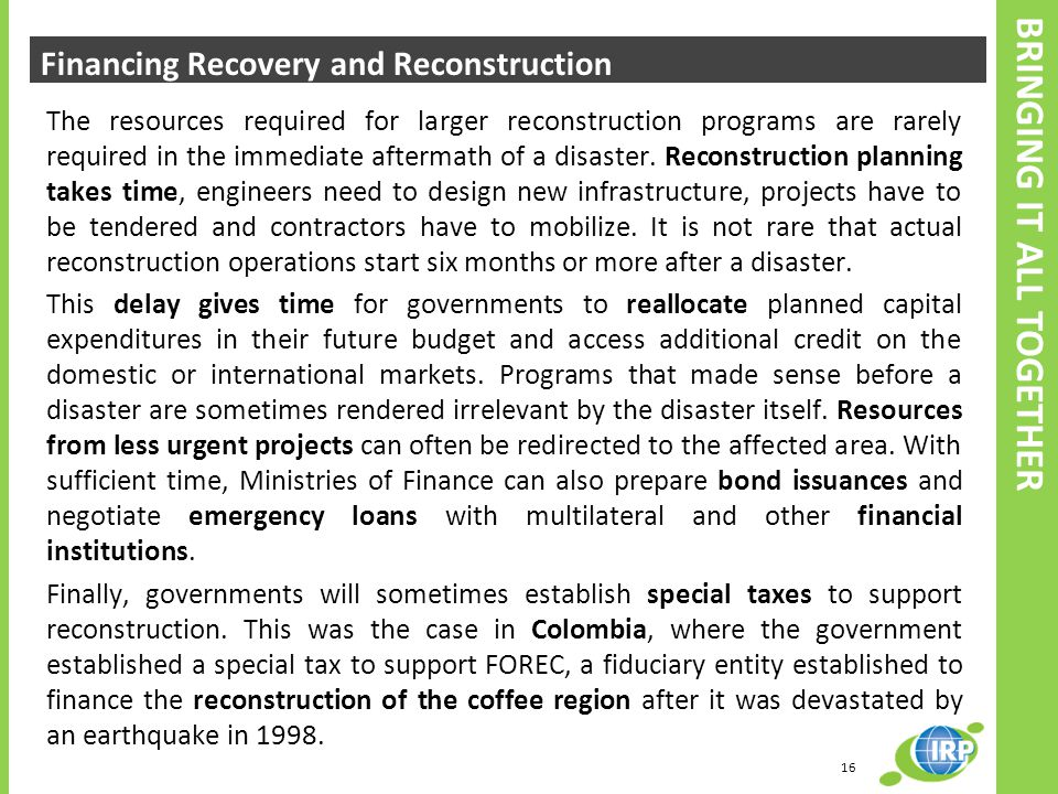 The resources required for larger reconstruction programs are rarely required in the immediate aftermath of a disaster.