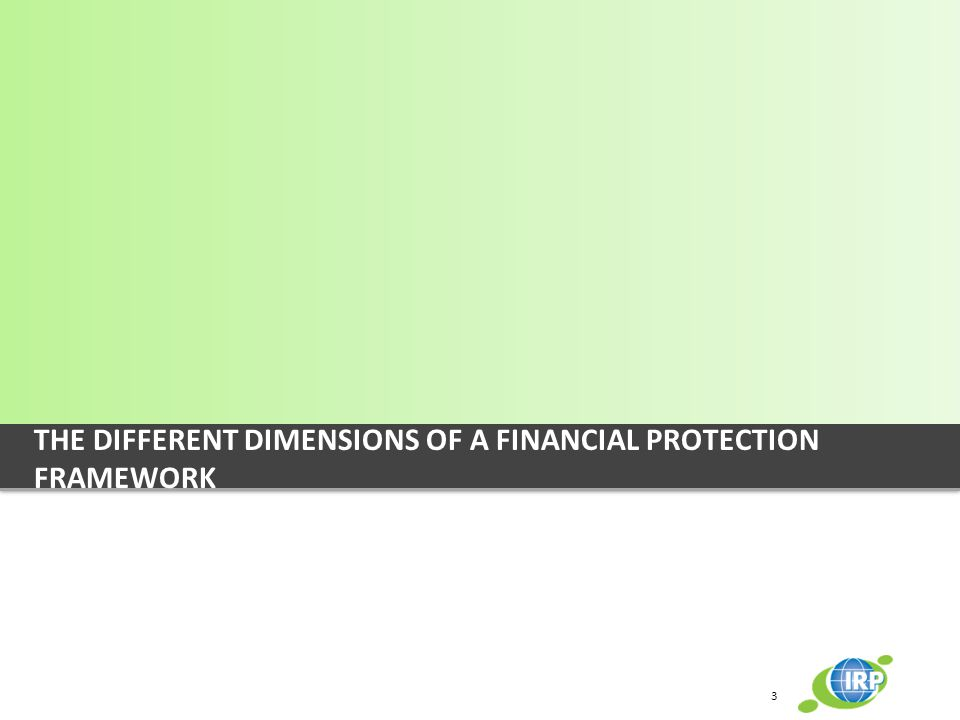 THE DIFFERENT DIMENSIONS OF A FINANCIAL PROTECTION FRAMEWORK 3