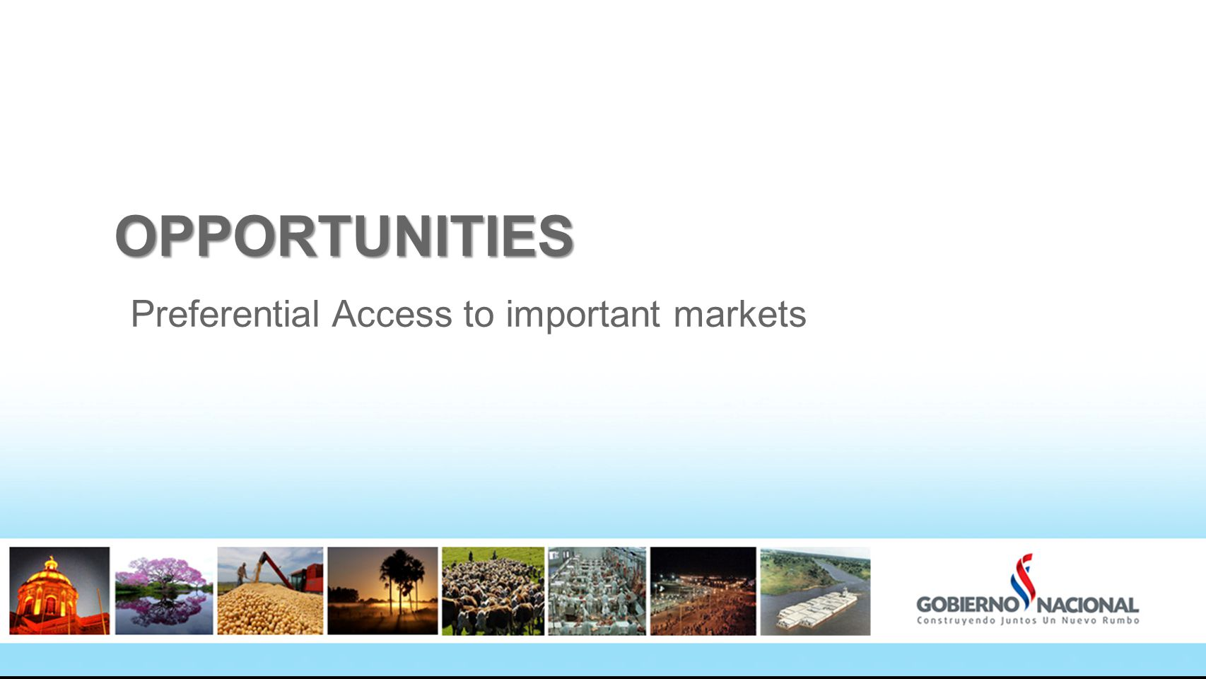 OPPORTUNITIES Preferential Access to important markets