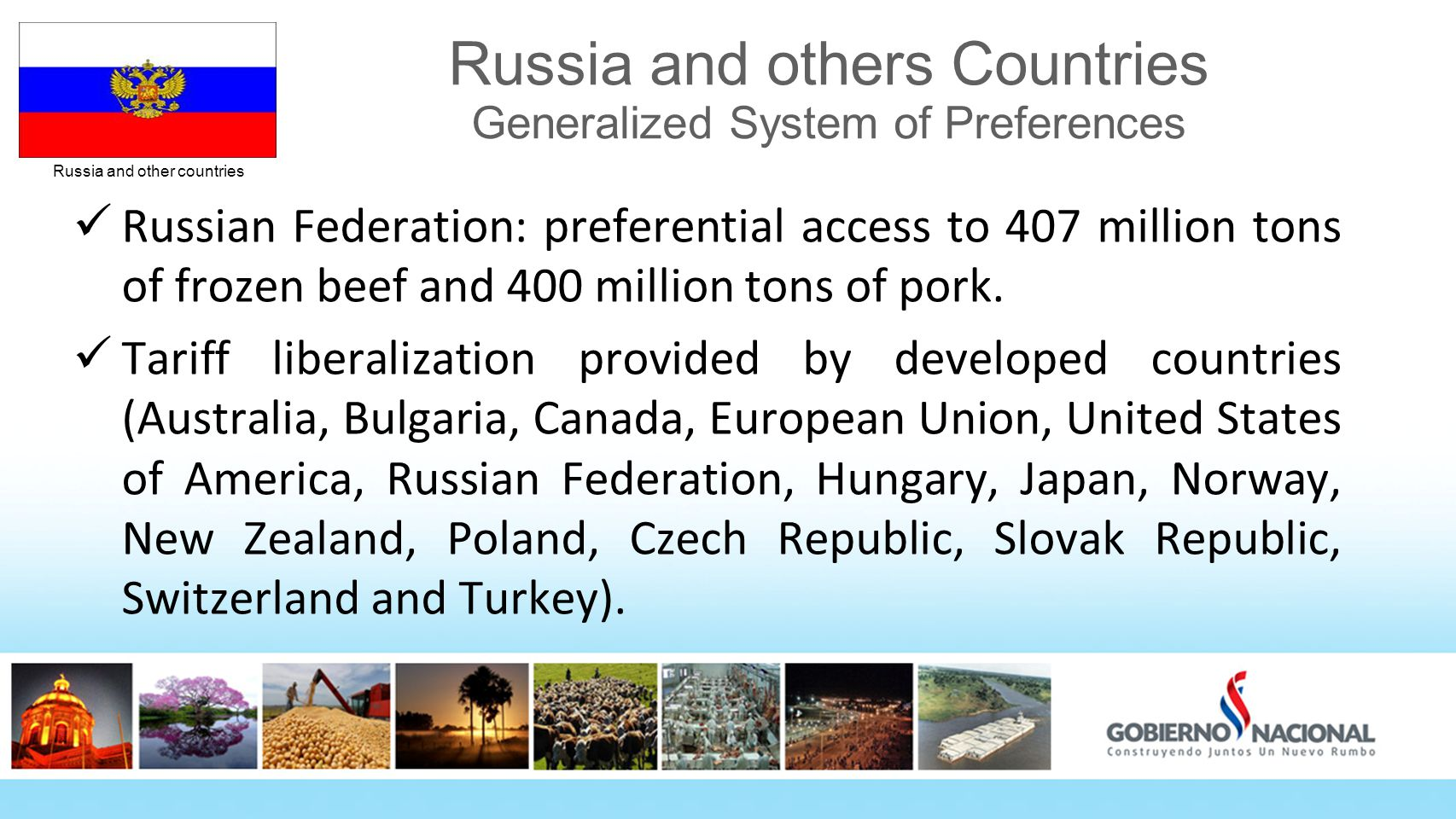 Russia and other countries Russia and others Countries Generalized System of Preferences Russian Federation: preferential access to 407 million tons of frozen beef and 400 million tons of pork.
