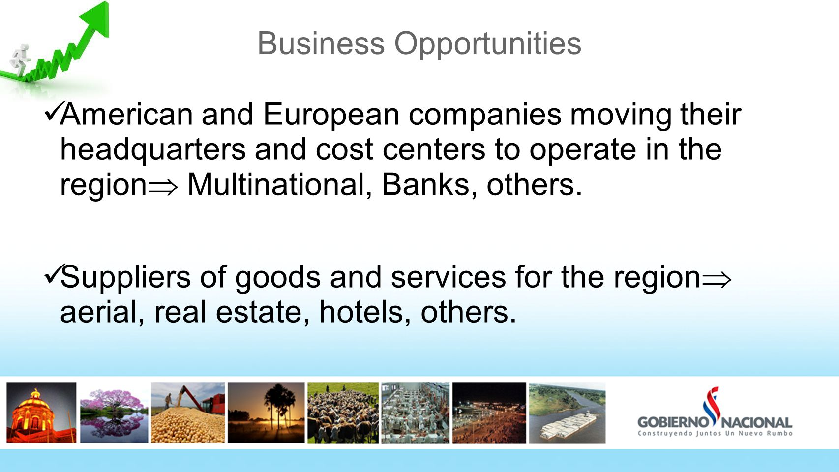 Business Opportunities American and European companies moving their headquarters and cost centers to operate in the region  Multinational, Banks, others.
