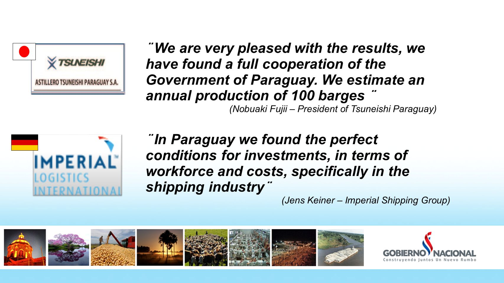 ¨ We are very pleased with the results, we have found a full cooperation of the Government of Paraguay.
