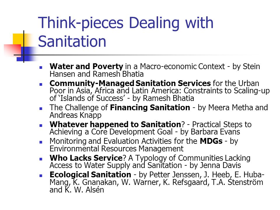 Think-pieces Dealing with Sanitation Water and Poverty in a Macro-economic Context - by Stein Hansen and Ramesh Bhatia Community-Managed Sanitation Se