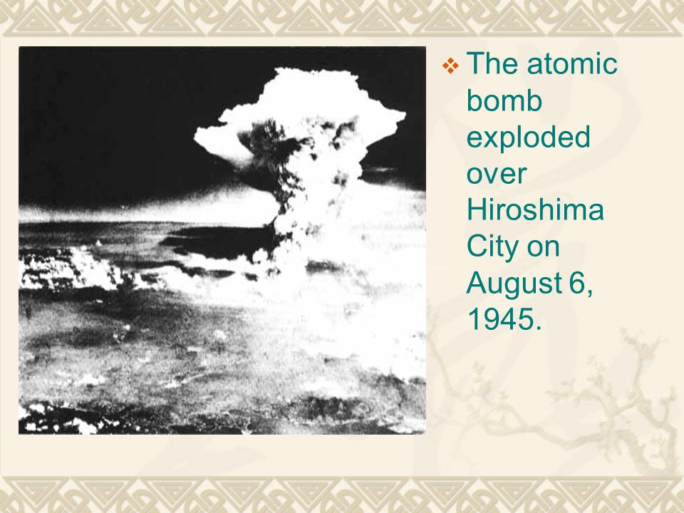  The atomic bomb exploded over Hiroshima City on August 6, 1945.
