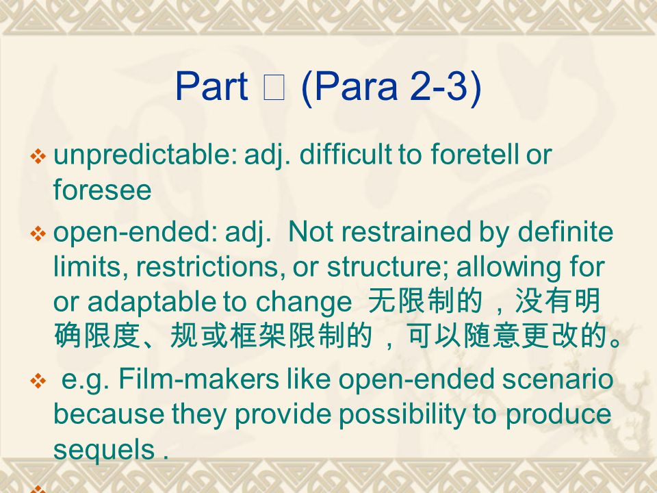 Part Ⅱ (Para 2-3)  unpredictable: adj. difficult to foretell or foresee  open-ended: adj.