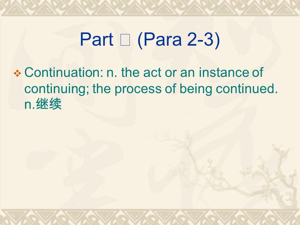 Part Ⅱ (Para 2-3)  Continuation: n.