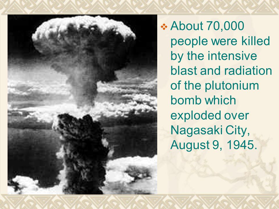  About 70,000 people were killed by the intensive blast and radiation of the plutonium bomb which exploded over Nagasaki City, August 9, 1945.