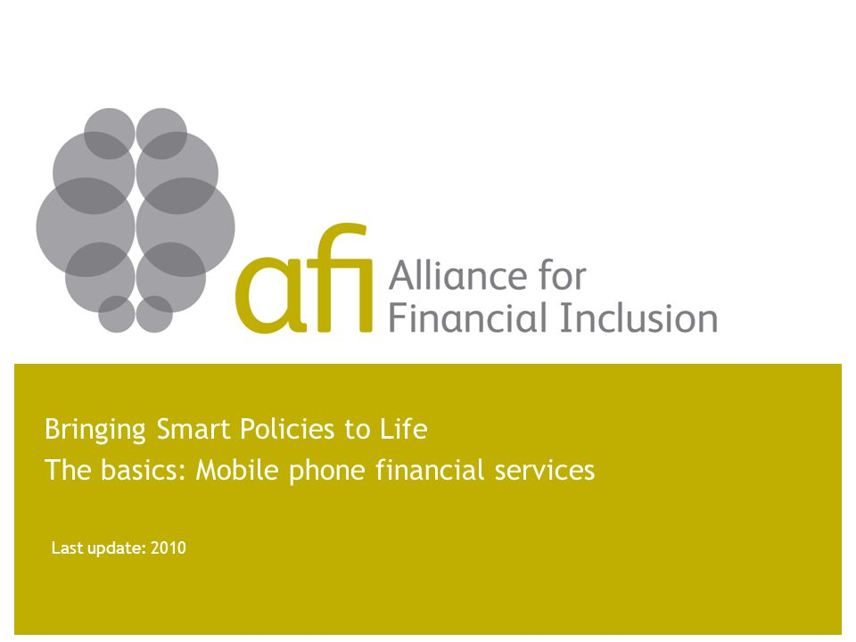 Last update: 2010 Bringing Smart Policies to Life The basics: Mobile phone financial services