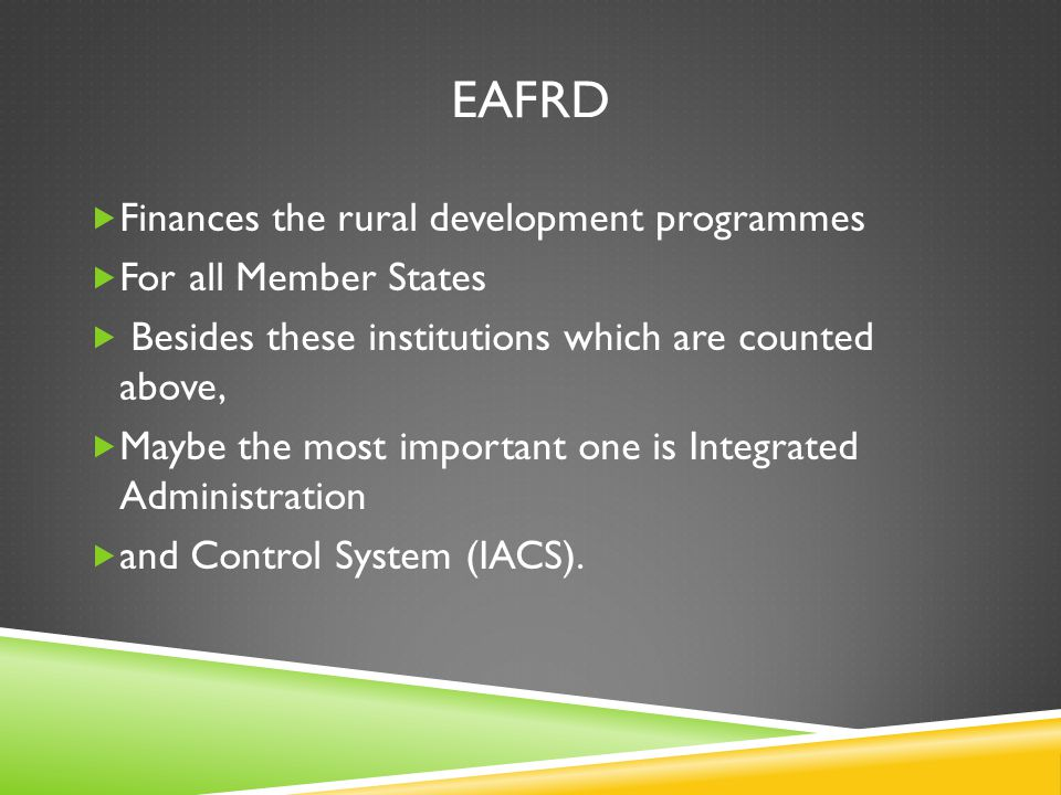 EAFRD  Finances the rural development programmes  For all Member States  Besides these institutions which are counted above,  Maybe the most impor