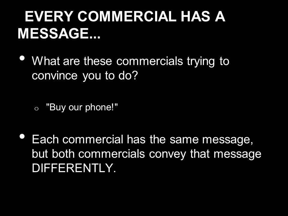 EVERY COMMERCIAL HAS A MESSAGE... What are these commercials trying to convince you to do.