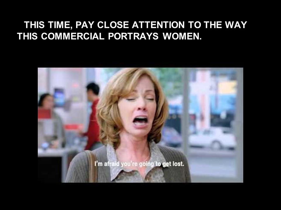 THIS TIME, PAY CLOSE ATTENTION TO THE WAY THIS COMMERCIAL PORTRAYS WOMEN.