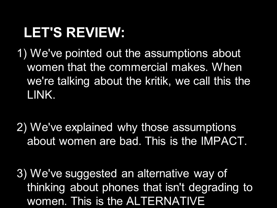 LET S REVIEW: 1) We ve pointed out the assumptions about women that the commercial makes.