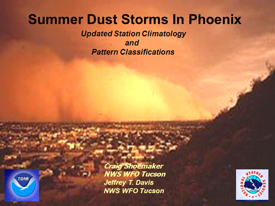 Summer Dust Storms In Phoenix Updated Station Climatology and Pattern Classifications Craig Shoemaker NWS WFO Tucson Jeffrey T.