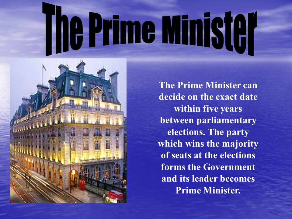 The party which has majority of seats in the House of Commons is called the Government. The Prime Minister chooses about 20 MPs from hi or her party t