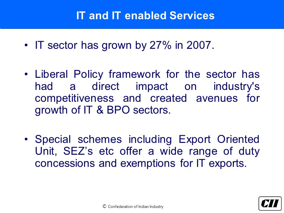 © Confederation of Indian Industry IT and IT enabled Services IT sector has grown by 27% in 2007.