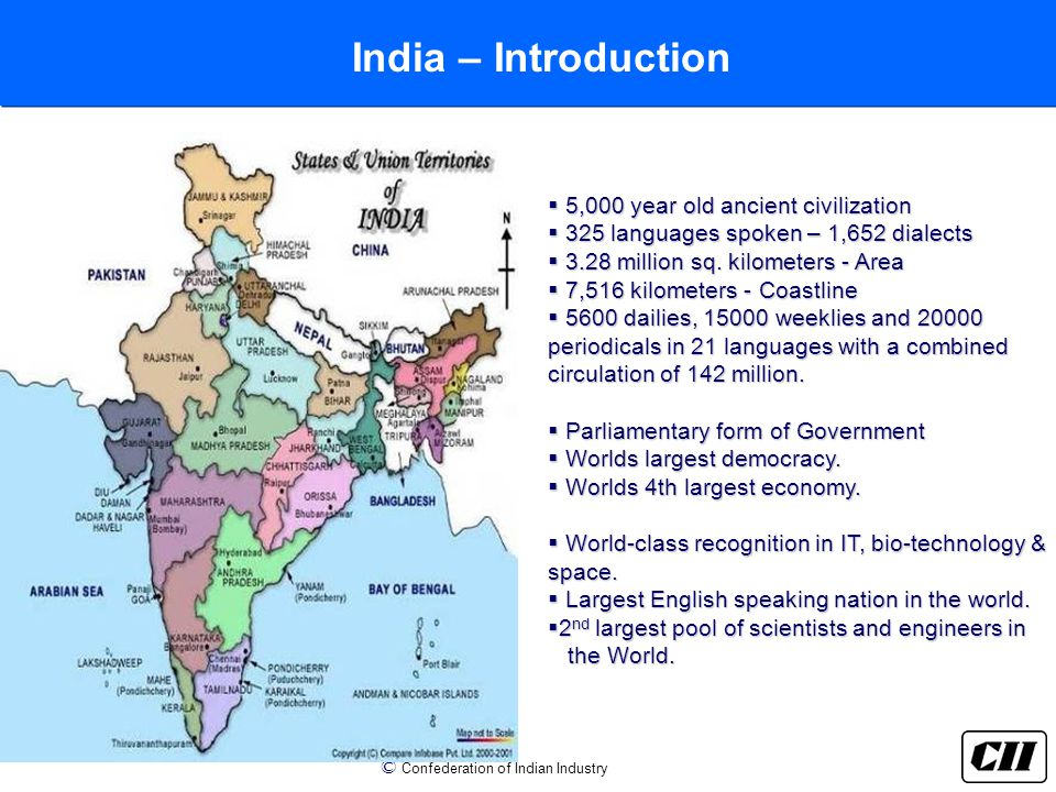 © Confederation of Indian Industry  5,000 year old ancient civilization  325 languages spoken – 1,652 dialects  3.28 million sq.