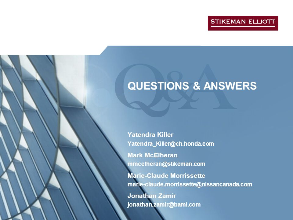 QUESTIONS & ANSWERS Yatendra Killer Yatendra_Killer@ch.honda.com Mark McElheran mmcelheran@stikeman.com Marie-Claude Morrissette marie-claude.morrisse
