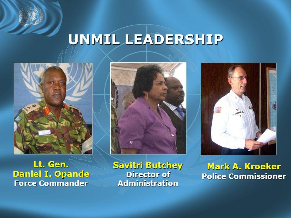 UNMIL LEADERSHIP Lt. Gen. Daniel I. Opande Force Commander Mark A.