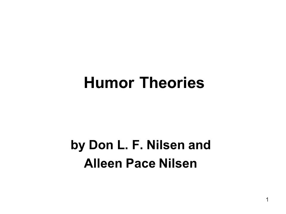 1 Humor Theories by Don L. F. Nilsen and Alleen Pace Nilsen