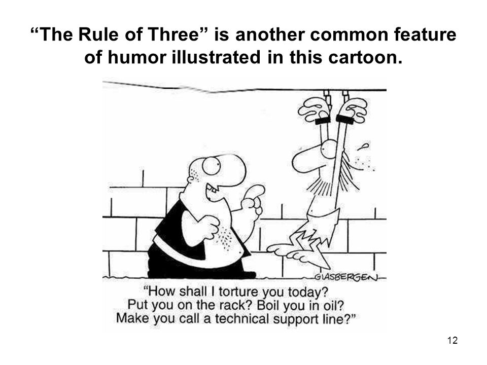 The Rule of Three is another common feature of humor illustrated in this cartoon. 12
