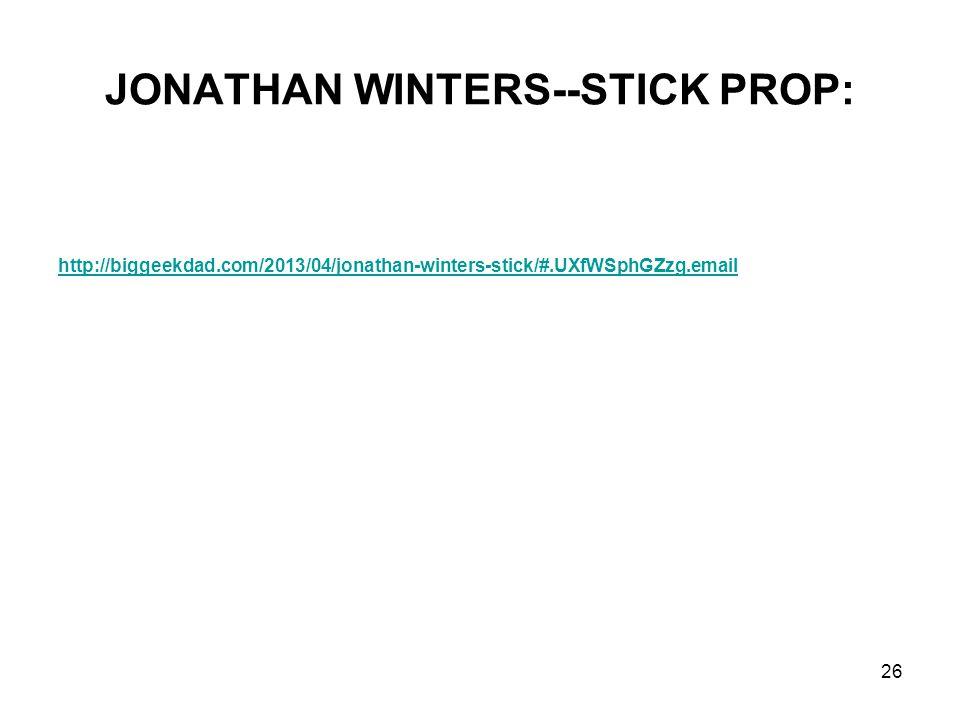 26 JONATHAN WINTERS--STICK PROP: http://biggeekdad.com/2013/04/jonathan-winters-stick/#.UXfWSphGZzg.email