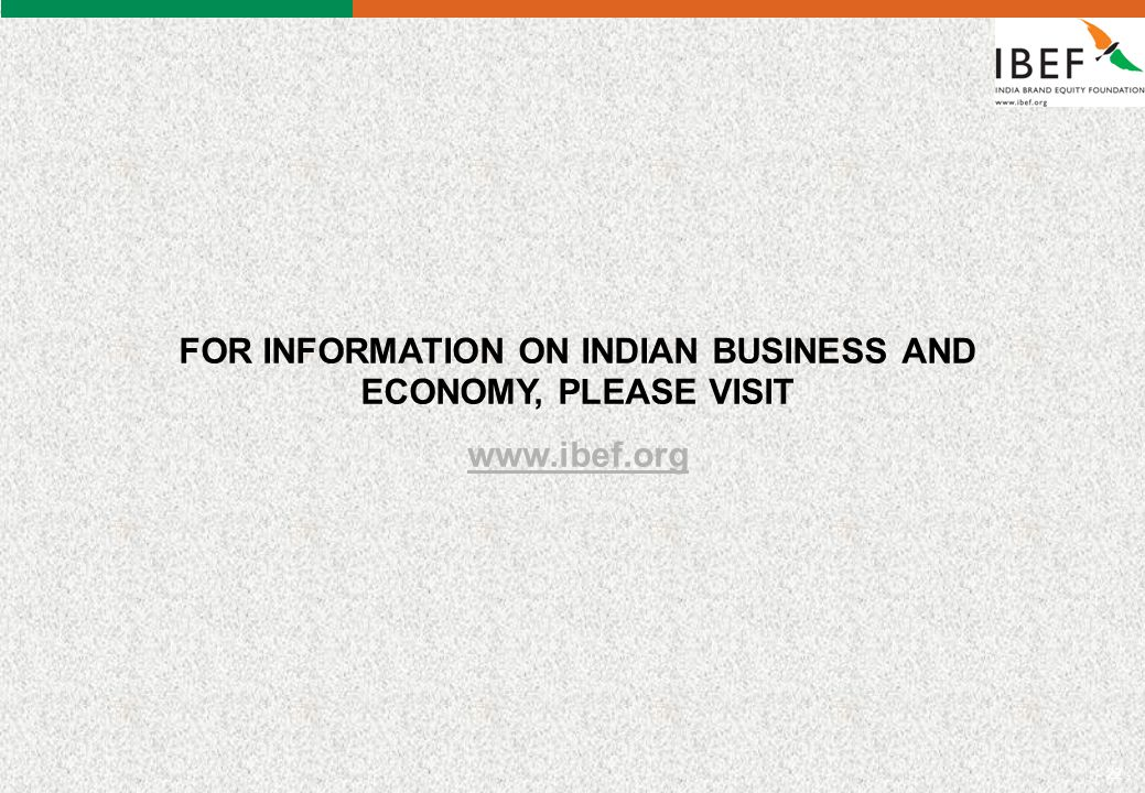 - 22 - FOR INFORMATION ON INDIAN BUSINESS AND ECONOMY, PLEASE VISIT www.ibef.org