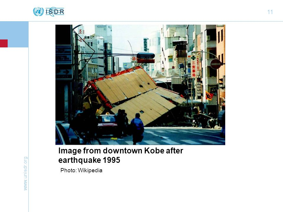 www.unisdr.org 11 Image from downtown Kobe after earthquake 1995 Photo: Wikipedia
