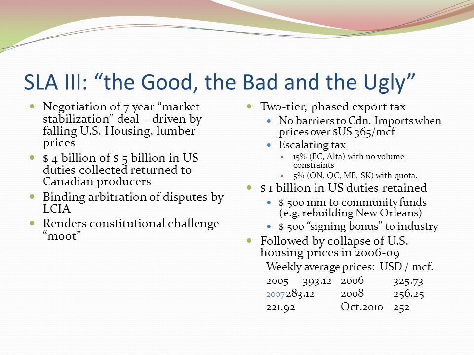 "SLA III: ""the Good, the Bad and the Ugly"" Negotiation of 7 year ""market stabilization"" deal – driven by falling U.S. Housing, lumber prices $ 4 billio"