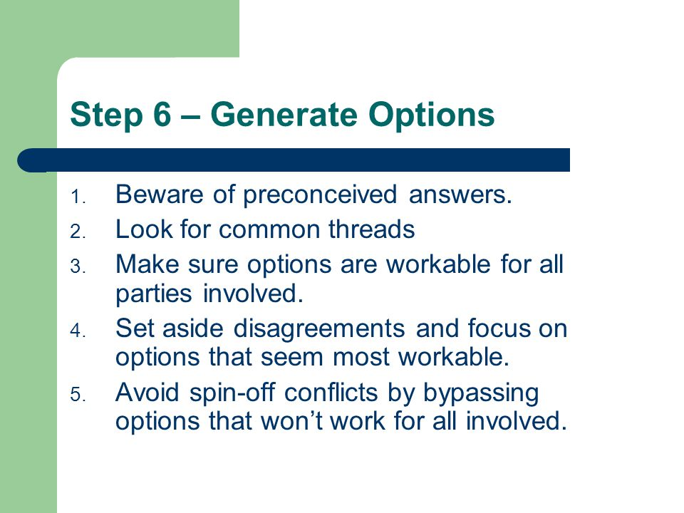 Step 6 – Generate Options 1.Beware of preconceived answers.