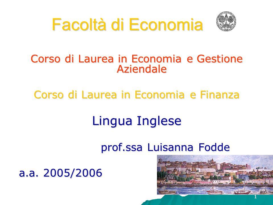 1 Facoltà di Economia Corso di Laurea in Economia e Gestione Aziendale Corso di Laurea in Economia e Finanza Lingua Inglese prof.ssa Luisanna Fodde a.a.