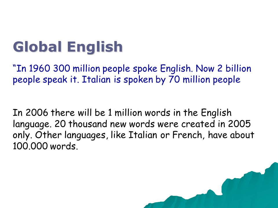 Global English There has never been a language spoken by so many people in so many places D.