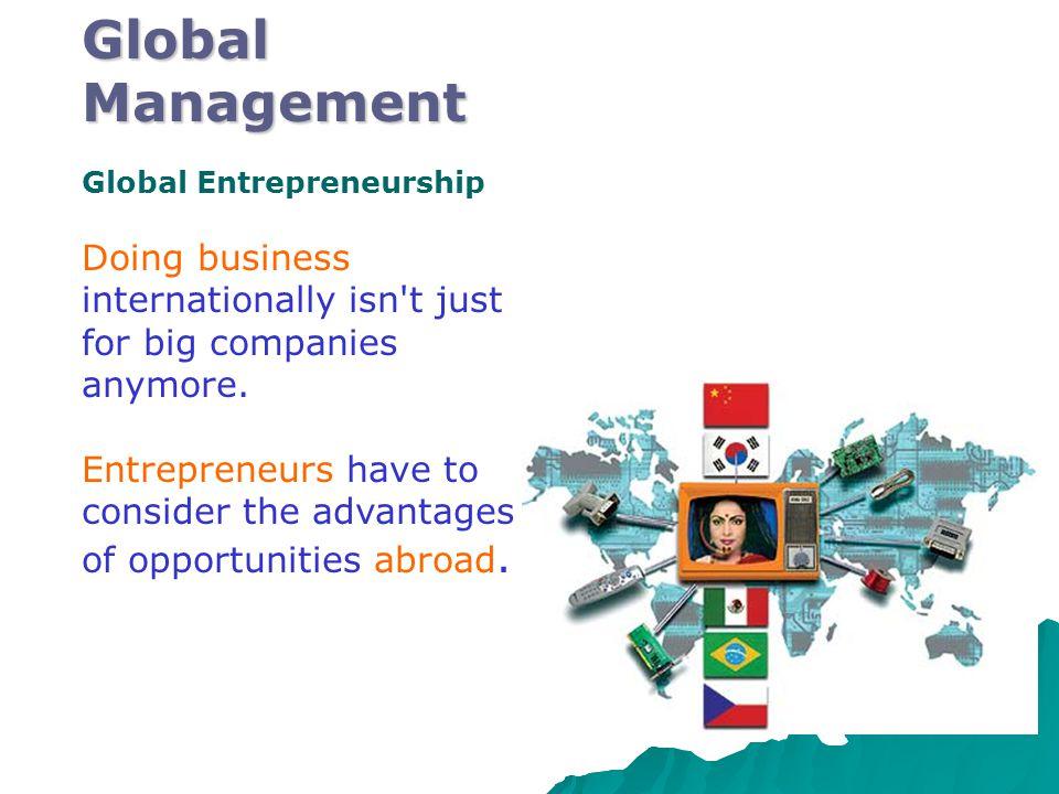 Global Management Global Entrepreneurship Doing business internationally isn t just for big companies anymore.