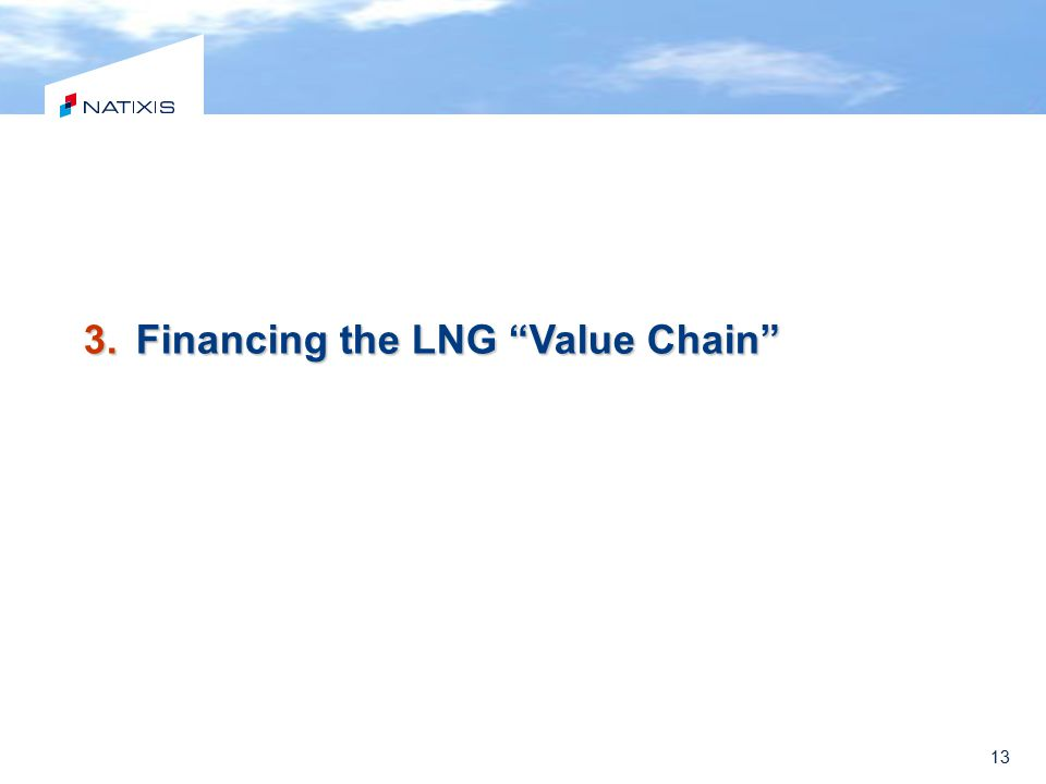 "13 3.Financing the LNG ""Value Chain"""