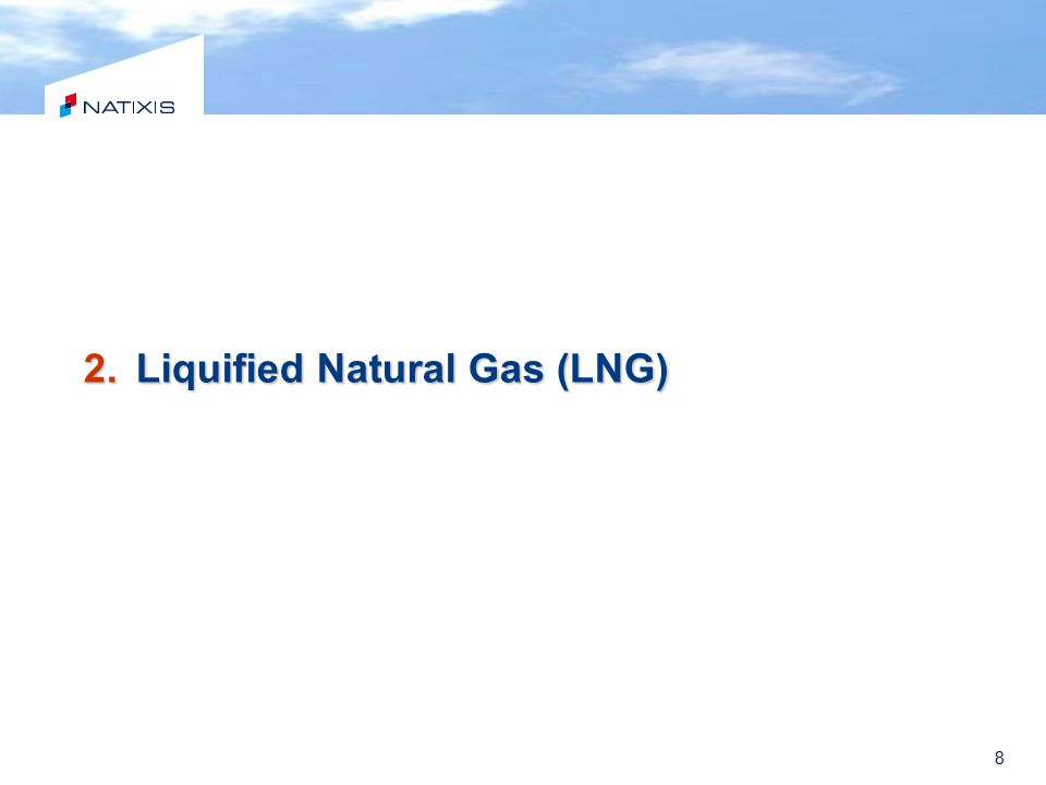 8 2.Liquified Natural Gas (LNG)