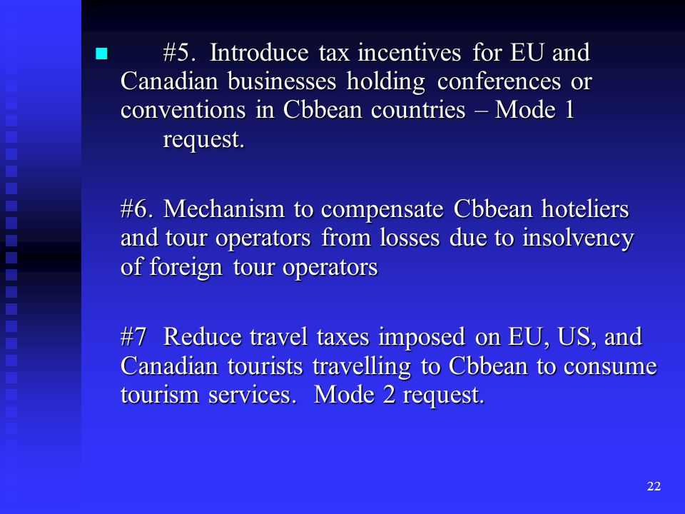 22 #5. Introduce tax incentives for EU and Canadian businesses holding conferences or conventions in Cbbean countries – Mode 1 request. #5. Introduce