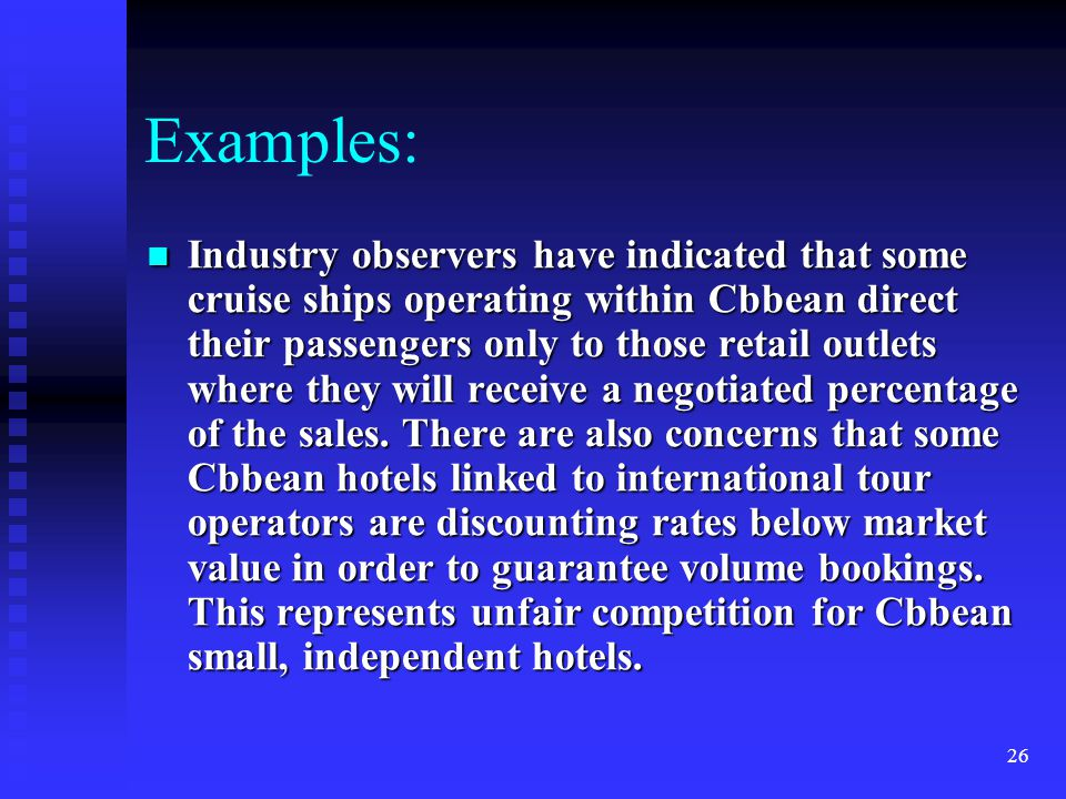 26 Examples: Industry observers have indicated that some cruise ships operating within Cbbean direct their passengers only to those retail outlets where they will receive a negotiated percentage of the sales.