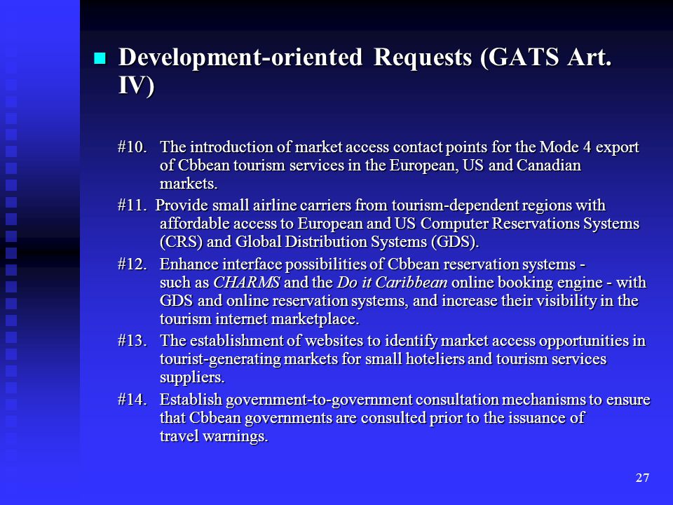 27 Development-oriented Requests (GATS Art. IV) Development-oriented Requests (GATS Art. IV) #10. The introduction of market access contact points for